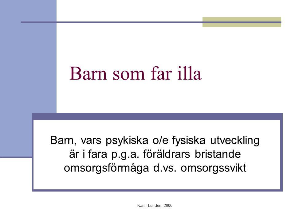 Karin Lundén, 2006 För framtiden Gemensam teoretisk referensram Gemensam forskningsbaserad kunskapsbas vad gäller omsorgssvikt Riktlinjer som flitigt diskuteras Utveckla användbara instrument och metoder