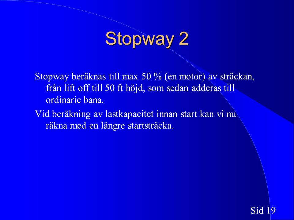 Sid 19 Stopway 2 Stopway beräknas till max 50 % (en motor) av sträckan, från lift off till 50 ft höjd, som sedan adderas till ordinarie bana.