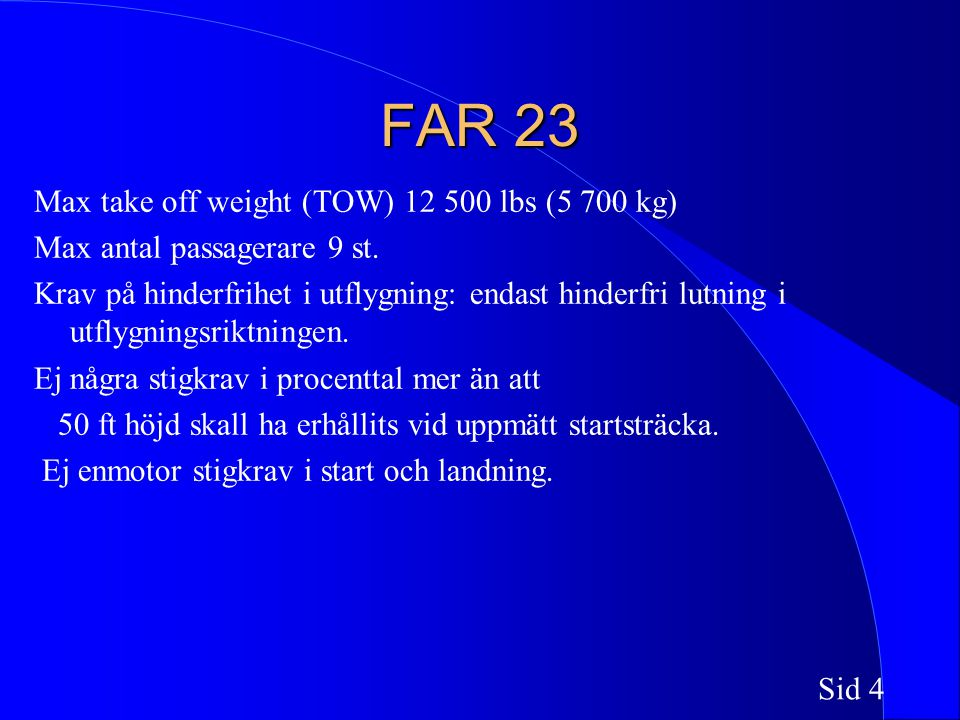 Sid 5 FAR 41 C Max take off weight (TOW) obegränsad Max antal passagerare 19 st.