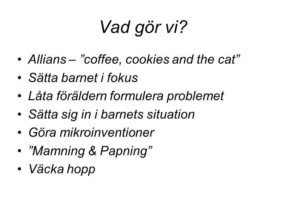 """Vad gör vi? Allians – """"coffee, cookies and the cat"""" Sätta barnet i fokus Låta föräldern formulera problemet Sätta sig in i barnets situation Göra mikr"""