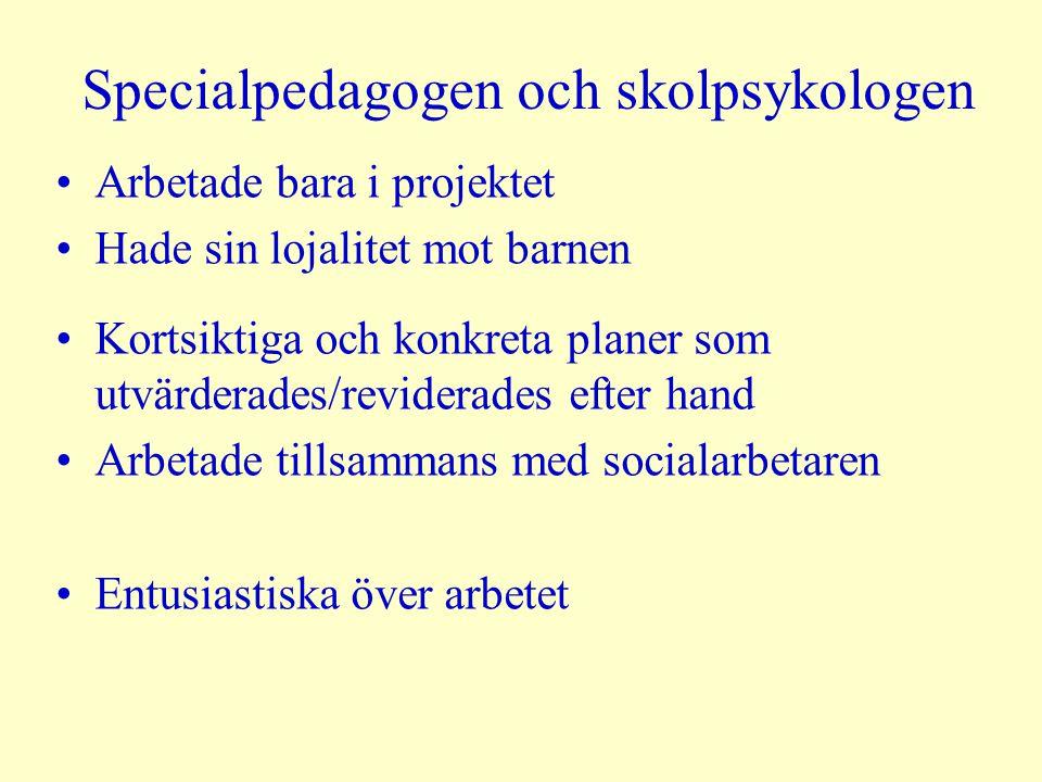 Specialpedagogen och skolpsykologen Arbetade bara i projektet Hade sin lojalitet mot barnen Kortsiktiga och konkreta planer som utvärderades/reviderad