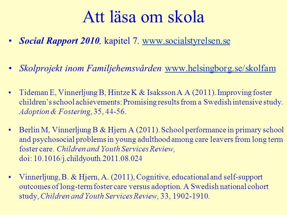 Att läsa om skola Social Rapport 2010, kapitel 7. www.socialstyrelsen.sewww.socialstyrelsen.se Skolprojekt inom Familjehemsvården www.helsingborg.se/s