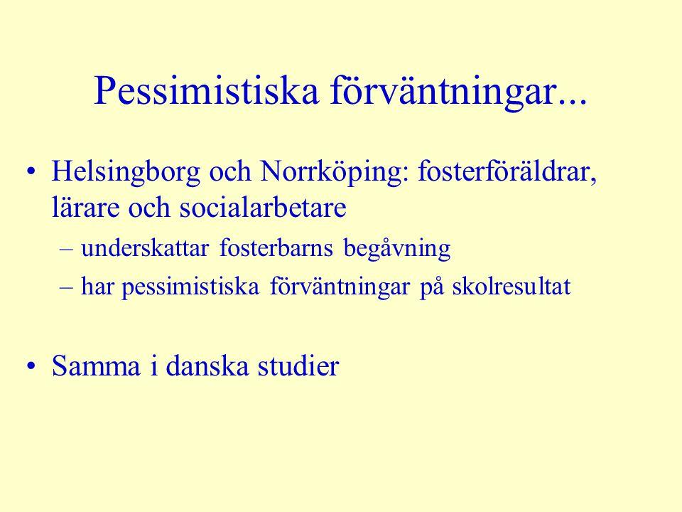 Pessimistiska förväntningar... Helsingborg och Norrköping: fosterföräldrar, lärare och socialarbetare –underskattar fosterbarns begåvning –har pessimi
