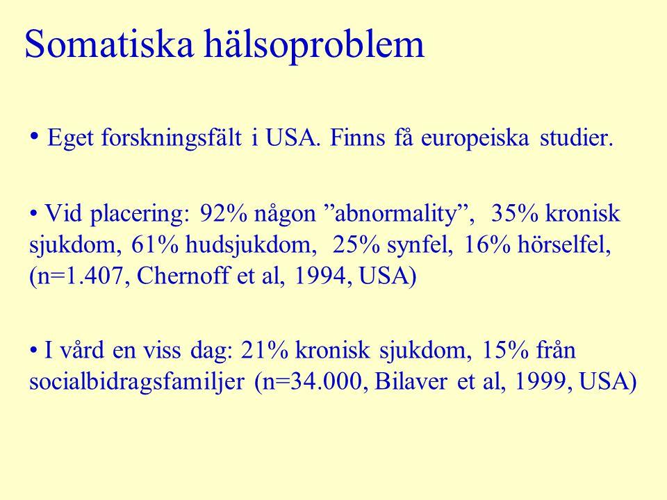 """Somatiska hälsoproblem Eget forskningsfält i USA. Finns få europeiska studier. Vid placering: 92% någon """"abnormality"""", 35% kronisk sjukdom, 61% hudsju"""