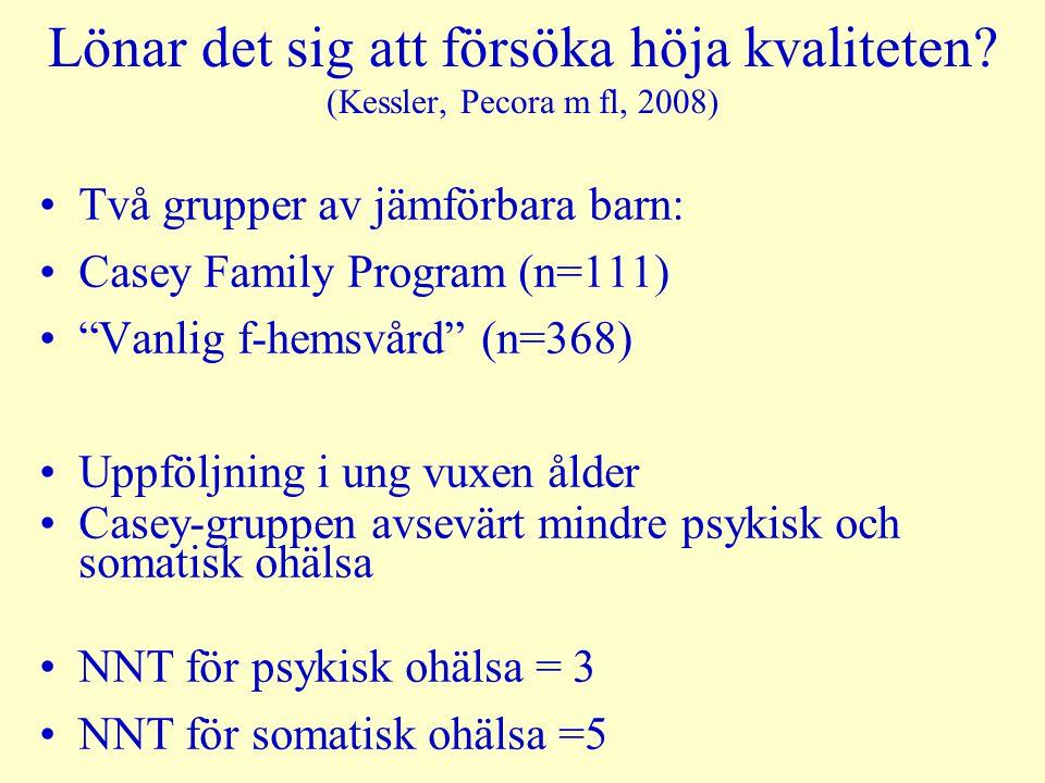"""Lönar det sig att försöka höja kvaliteten? (Kessler, Pecora m fl, 2008) Två grupper av jämförbara barn: Casey Family Program (n=111) """"Vanlig f-hemsvår"""