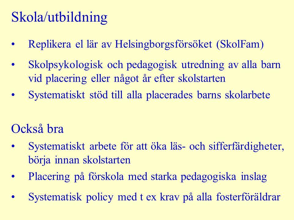 Skola/utbildning Replikera el lär av Helsingborgsförsöket (SkolFam) Skolpsykologisk och pedagogisk utredning av alla barn vid placering eller något år