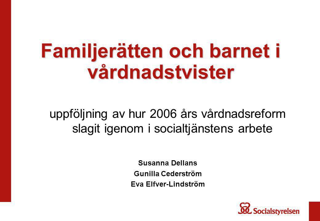 Familjerätten och barnet i vårdnadstvister uppföljning av hur 2006 års vårdnadsreform slagit igenom i socialtjänstens arbete Susanna Dellans Gunilla Cederström Eva Elfver-Lindström