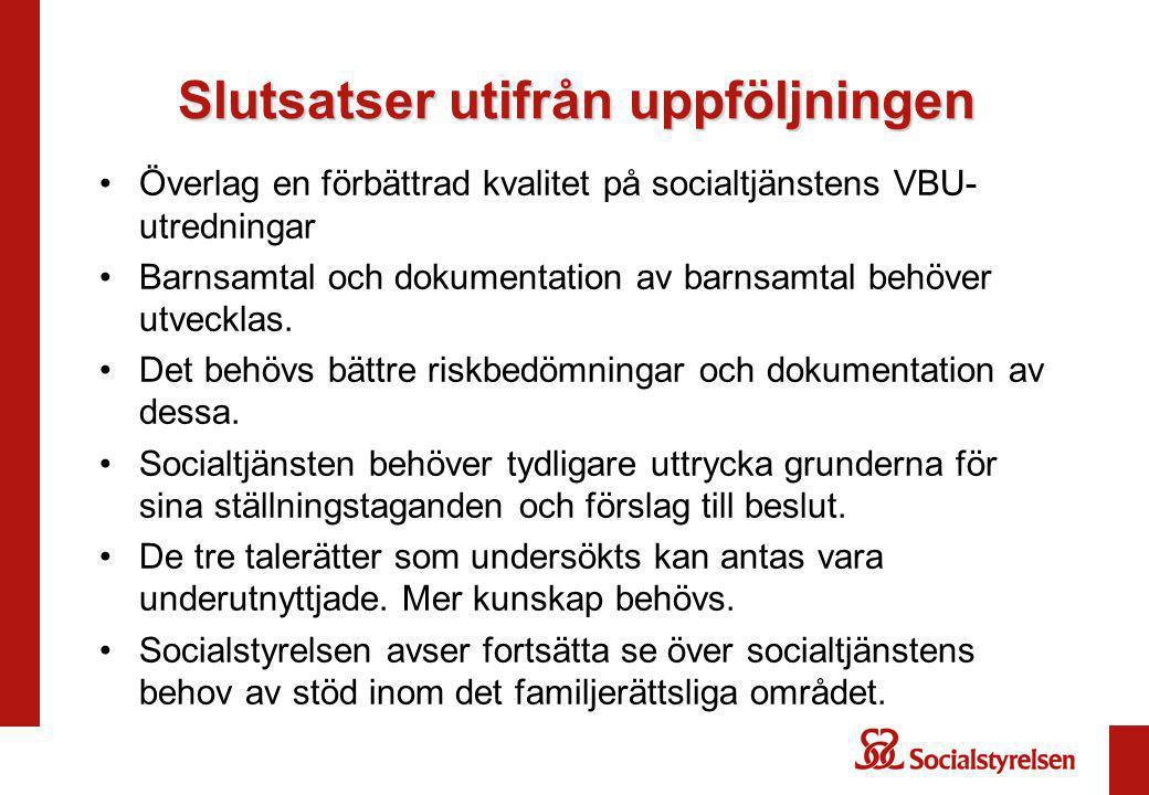 Slutsatser utifrån uppföljningen Överlag en förbättrad kvalitet på socialtjänstens VBU- utredningar Barnsamtal och dokumentation av barnsamtal behöver