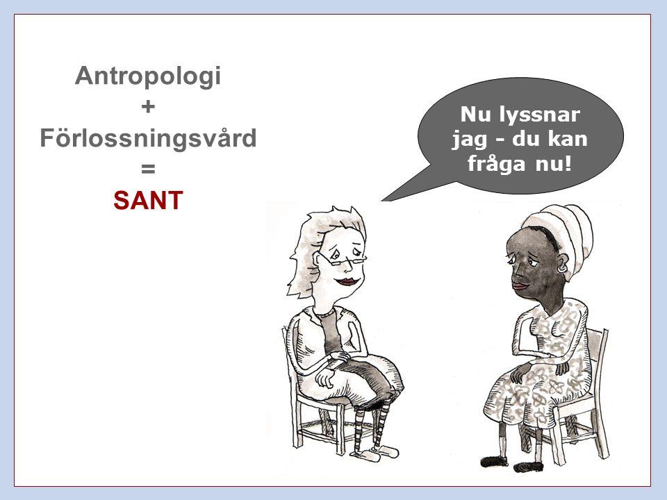 Nu lyssnar jag - du kan fråga nu! Antropologi + Förlossningsvård = SANT