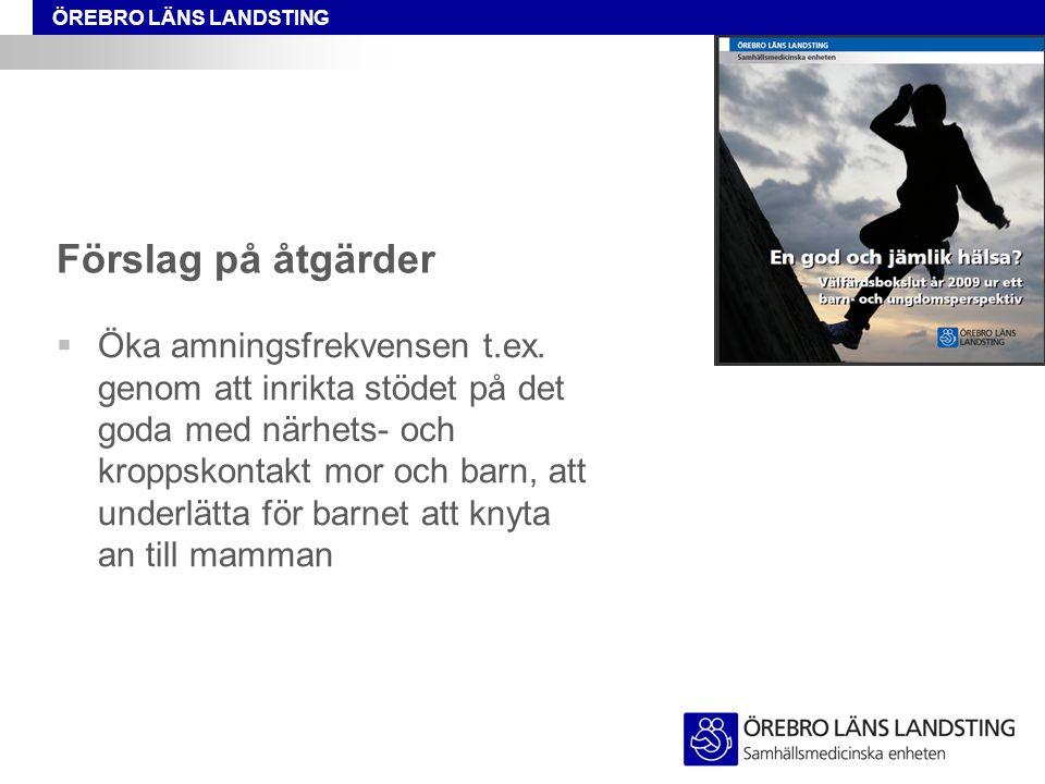 Förslag på åtgärder  Öka amningsfrekvensen t.ex.
