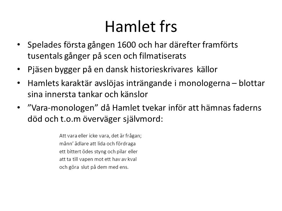 Hamlet frs Spelades första gången 1600 och har därefter framförts tusentals gånger på scen och filmatiserats Pjäsen bygger på en dansk historieskrivar