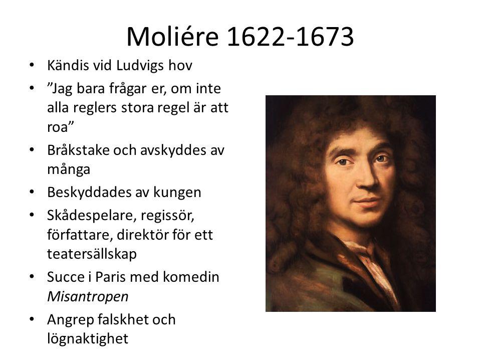 """Moliére 1622-1673 Kändis vid Ludvigs hov """"Jag bara frågar er, om inte alla reglers stora regel är att roa"""" Bråkstake och avskyddes av många Beskyddade"""