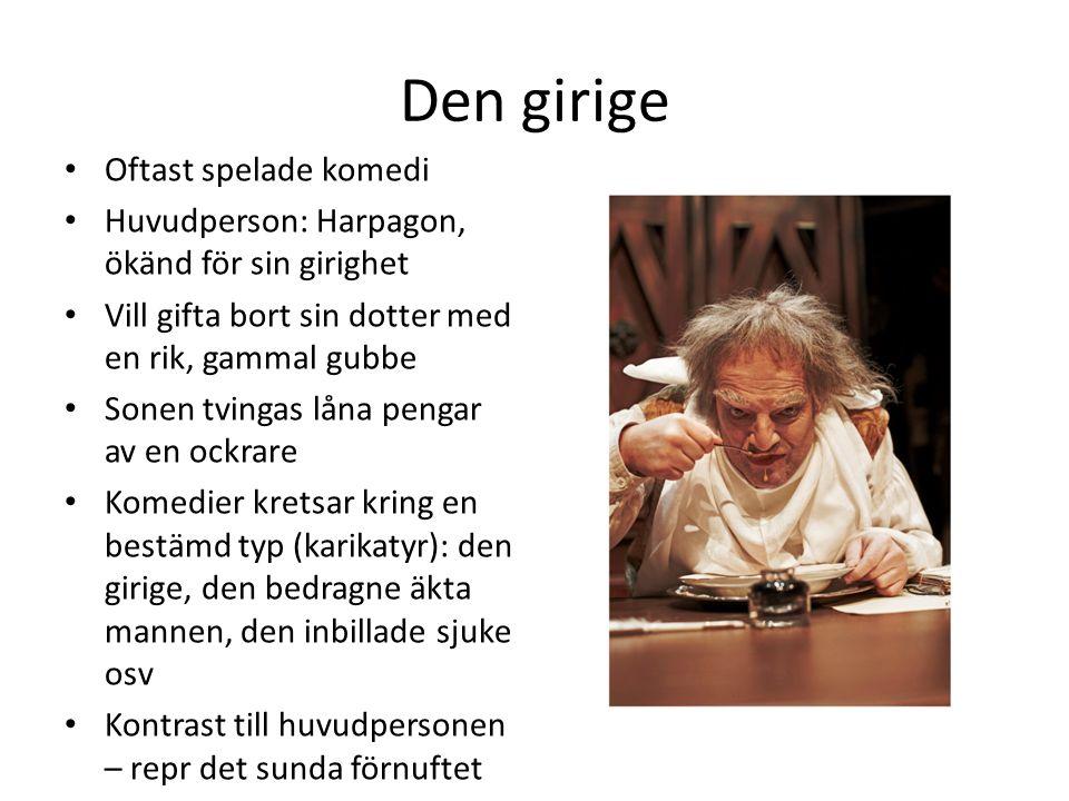 Den girige Oftast spelade komedi Huvudperson: Harpagon, ökänd för sin girighet Vill gifta bort sin dotter med en rik, gammal gubbe Sonen tvingas låna