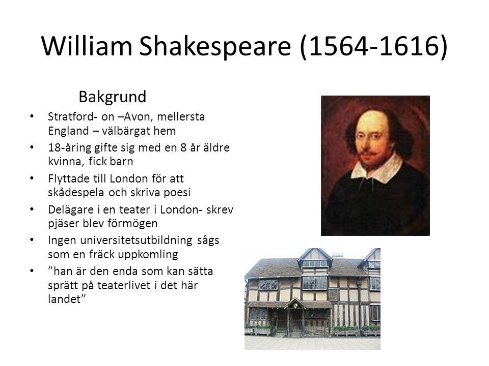 William Shakespeare (1564-1616) Bakgrund Stratford- on –Avon, mellersta England – välbärgat hem 18-åring gifte sig med en 8 år äldre kvinna, fick barn