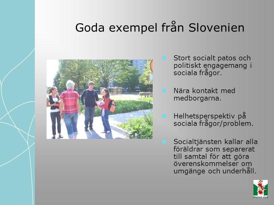 Goda exempel från Slovenien Stort socialt patos och politiskt engagemang i sociala frågor. Nära kontakt med medborgarna. Helhetsperspektiv på sociala
