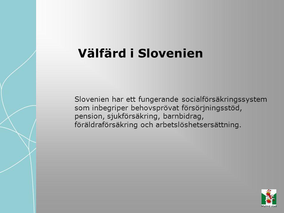 Välfärd i Slovenien Slovenien har ett fungerande socialförsäkringssystem som inbegriper behovsprövat försörjningsstöd, pension, sjukförsäkring, barnbi