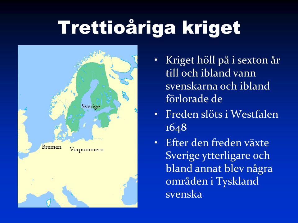 Trettioåriga kriget Kriget höll på i sexton år till och ibland vann svenskarna och ibland förlorade de Freden slöts i Westfalen 1648 Efter den freden