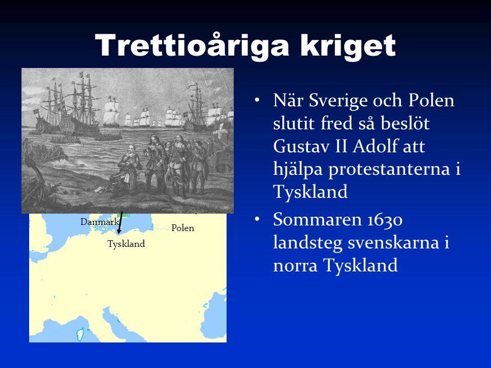 Trettioåriga kriget När Sverige och Polen slutit fred så beslöt Gustav II Adolf att hjälpa protestanterna i Tyskland Sommaren 1630 landsteg svenskarna