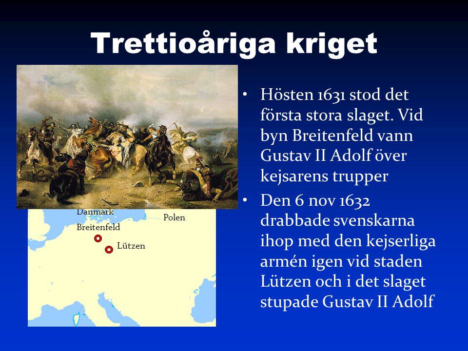 Trettioåriga kriget Hösten 1631 stod det första stora slaget. Vid byn Breitenfeld vann Gustav II Adolf över kejsarens trupper Den 6 nov 1632 drabbade