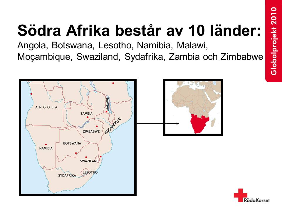 Södra Afrika består av 10 länder: Angola, Botswana, Lesotho, Namibia, Malawi, Moçambique, Swaziland, Sydafrika, Zambia och Zimbabwe