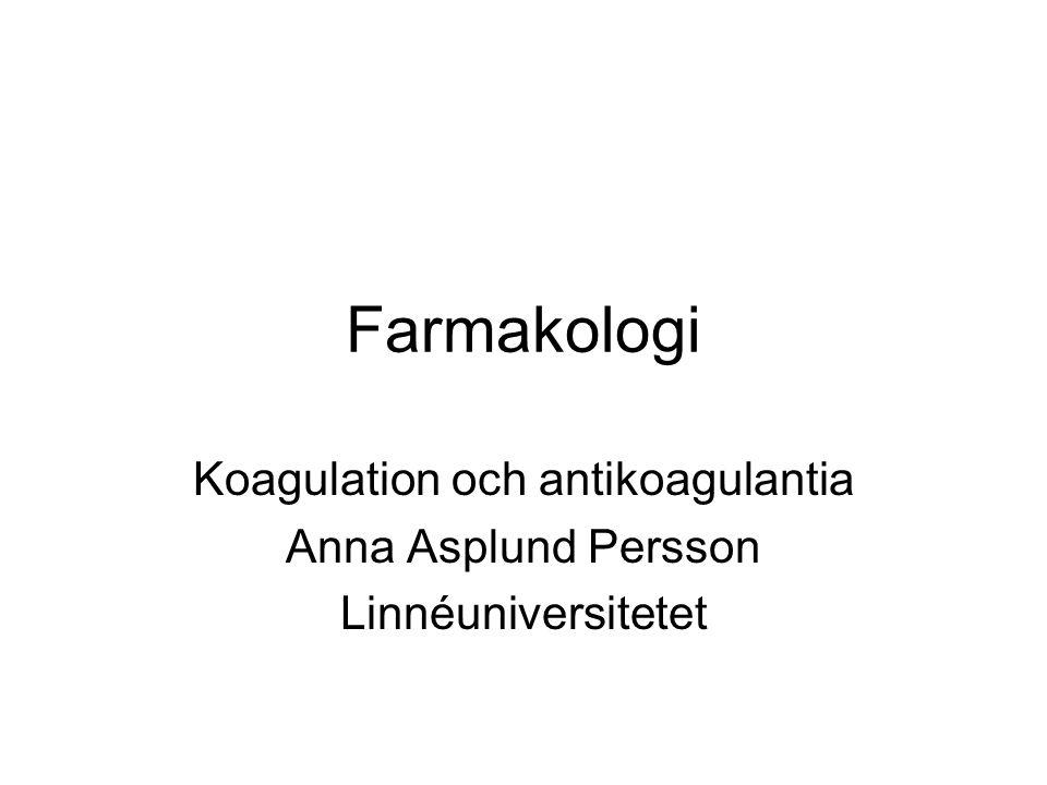 Farmakologi Koagulation och antikoagulantia Anna Asplund Persson Linnéuniversitetet