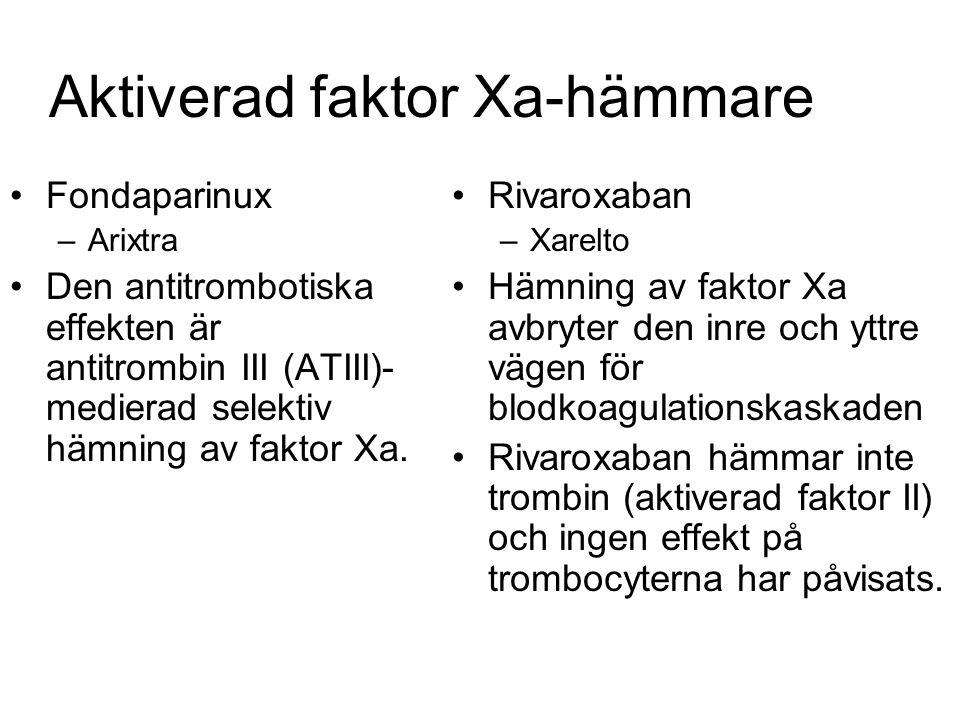 Aktiverad faktor Xa-hämmare Fondaparinux –Arixtra Den antitrombotiska effekten är antitrombin III (ATIII)- medierad selektiv hämning av faktor Xa.