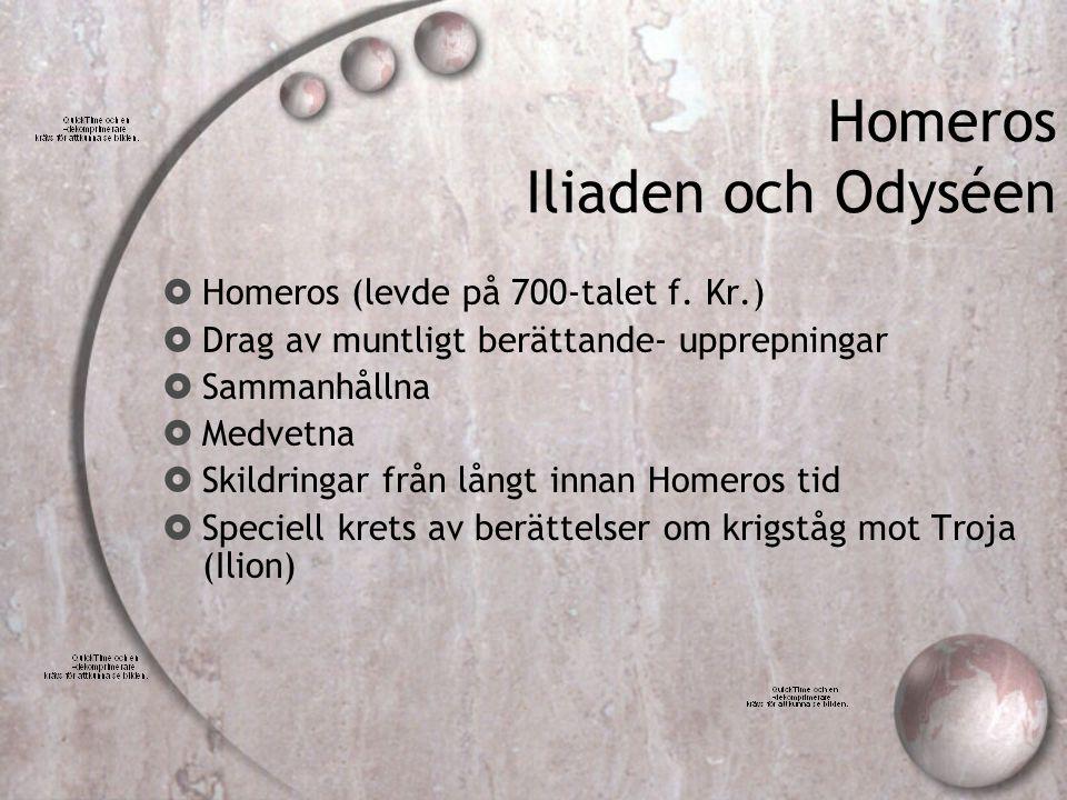 Homeros Iliaden och Odyséen  Homeros (levde på 700-talet f. Kr.)  Drag av muntligt berättande- upprepningar  Sammanhållna  Medvetna  Skildringar