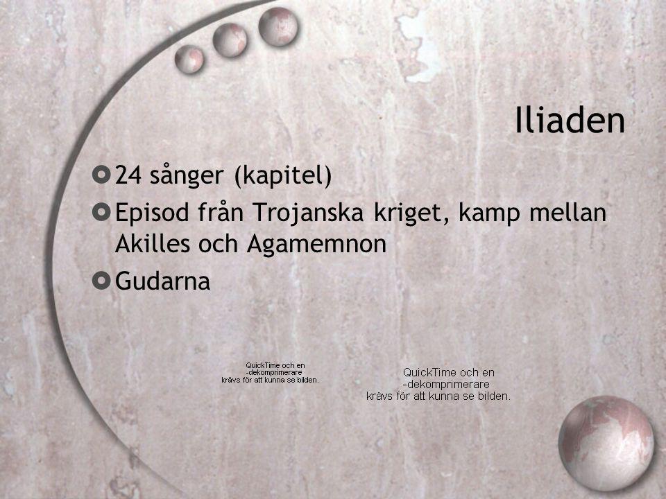 Iliaden  24 sånger (kapitel)  Episod från Trojanska kriget, kamp mellan Akilles och Agamemnon  Gudarna
