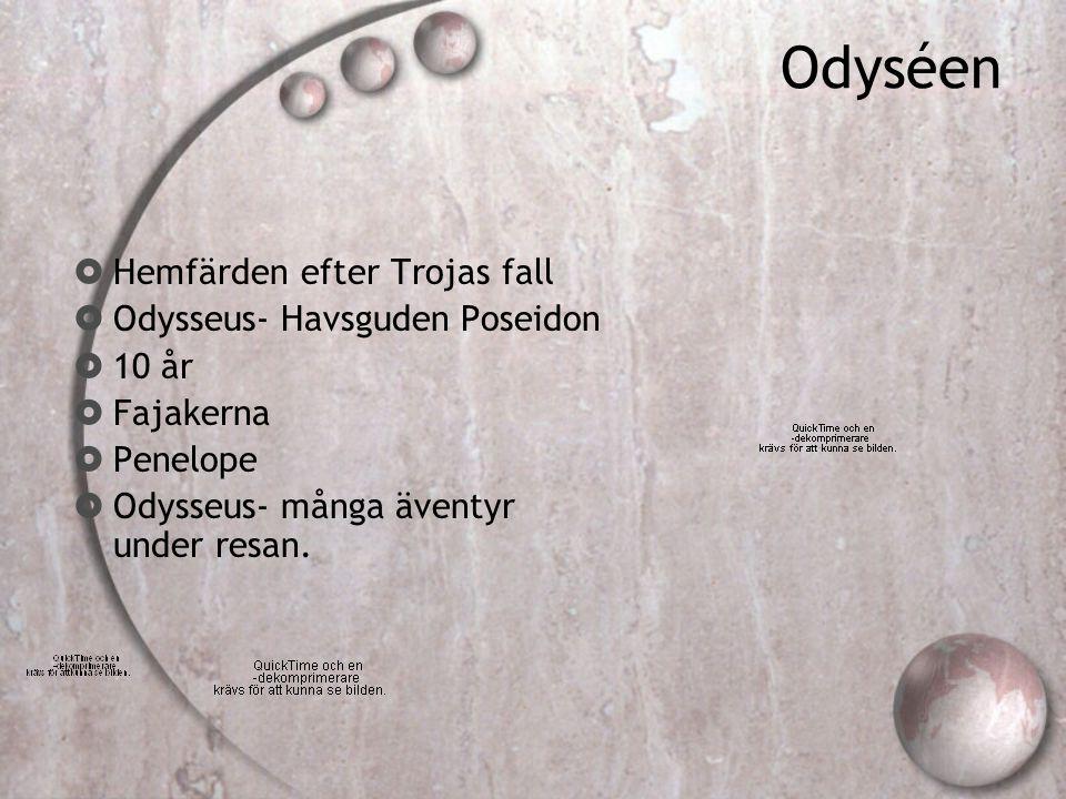 Odyséen  Hemfärden efter Trojas fall  Odysseus- Havsguden Poseidon  10 år  Fajakerna  Penelope  Odysseus- många äventyr under resan.
