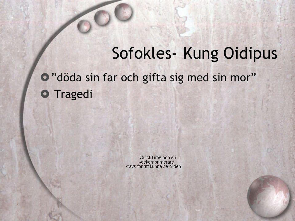 Sofokles- Kung Oidipus  döda sin far och gifta sig med sin mor  Tragedi