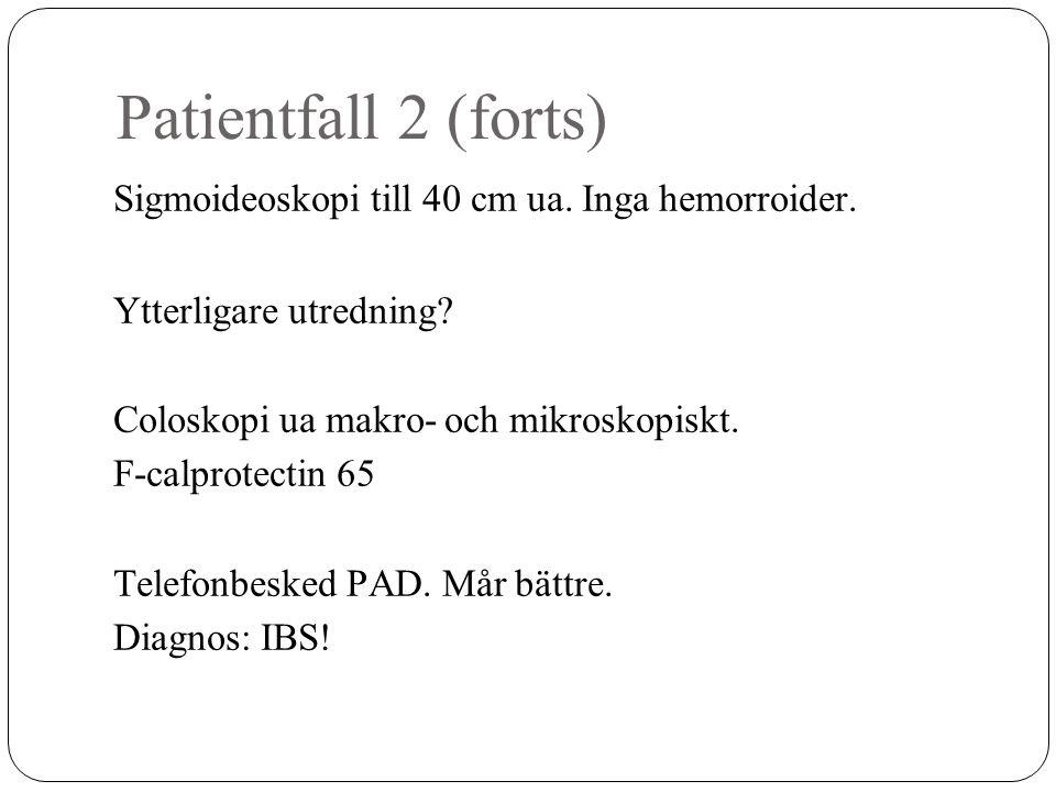 Patientfall 2 (forts) Sigmoideoskopi till 40 cm ua. Inga hemorroider. Ytterligare utredning? Coloskopi ua makro- och mikroskopiskt. F-calprotectin 65