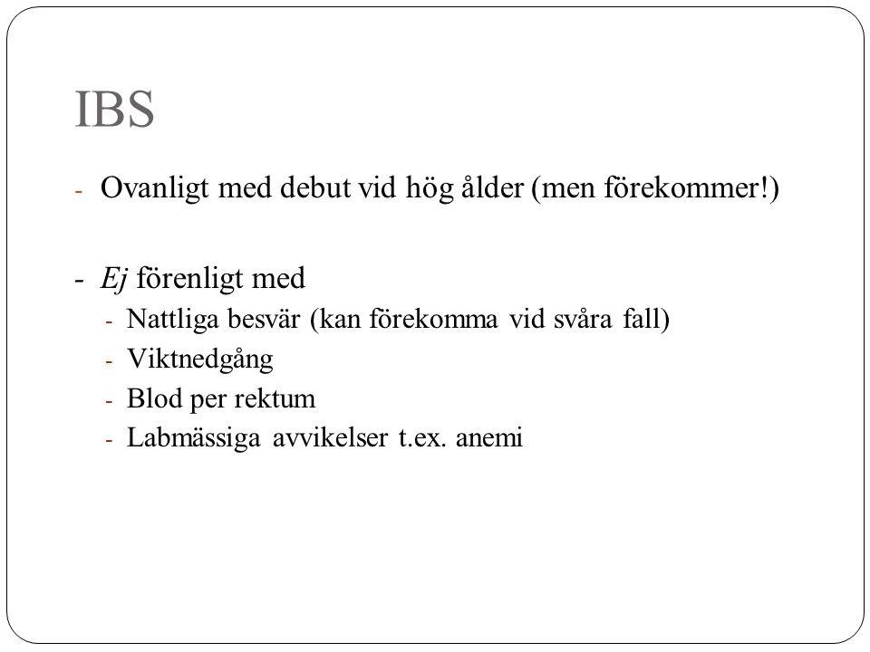 IBS - Ovanligt med debut vid hög ålder (men förekommer!) - Ej förenligt med - Nattliga besvär (kan förekomma vid svåra fall) - Viktnedgång - Blod per