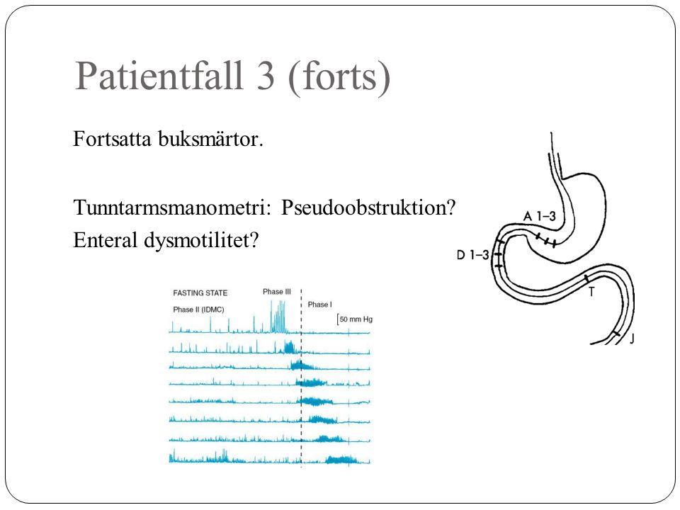 Patientfall 3 (forts) Fortsatta buksmärtor. Tunntarmsmanometri: Pseudoobstruktion? Enteral dysmotilitet?