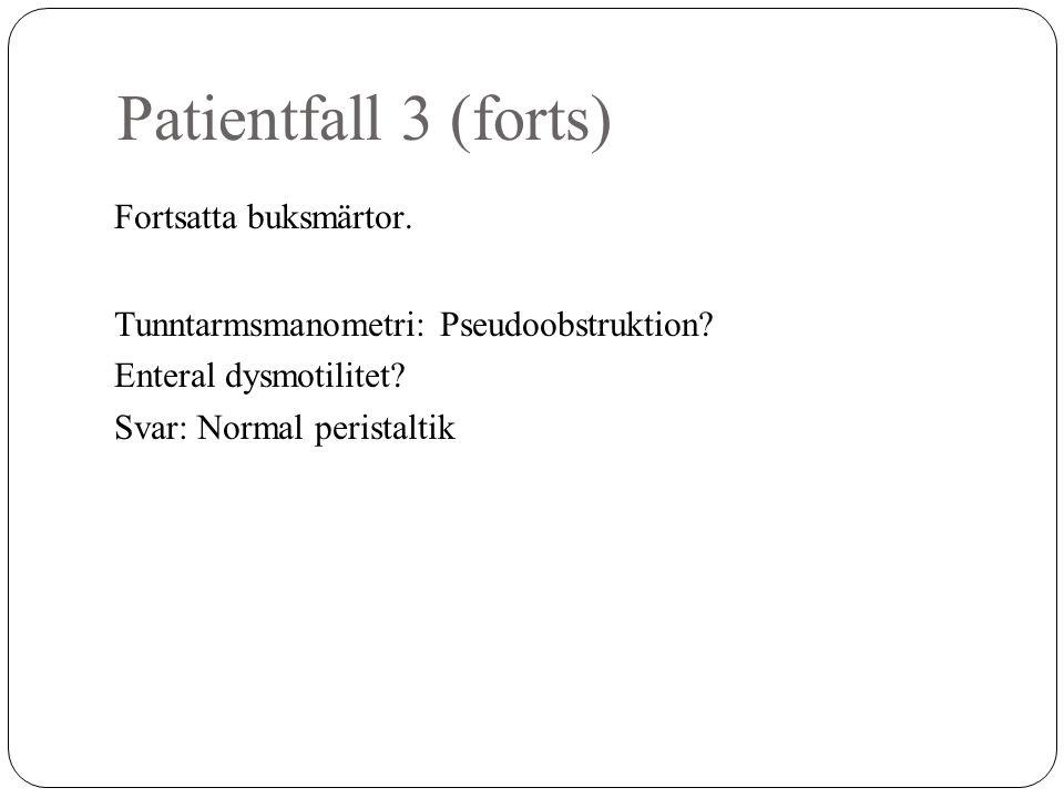 Patientfall 3 (forts) Fortsatta buksmärtor. Tunntarmsmanometri: Pseudoobstruktion? Enteral dysmotilitet? Svar: Normal peristaltik