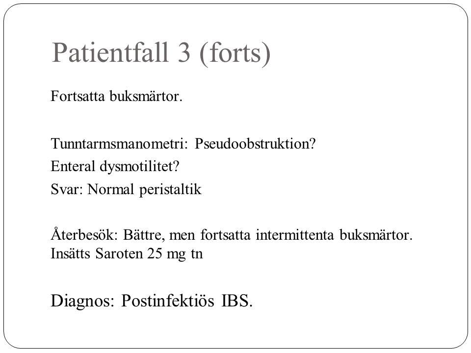 Patientfall 3 (forts) Fortsatta buksmärtor. Tunntarmsmanometri: Pseudoobstruktion? Enteral dysmotilitet? Svar: Normal peristaltik Återbesök: Bättre, m