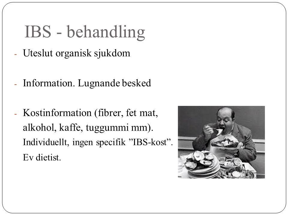 IBS - behandling - Uteslut organisk sjukdom - Information. Lugnande besked - Kostinformation (fibrer, fet mat, alkohol, kaffe, tuggummi mm). Individue