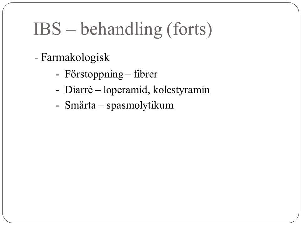 - Farmakologisk - Förstoppning – fibrer - Diarré – loperamid, kolestyramin - Smärta – spasmolytikum IBS – behandling (forts)