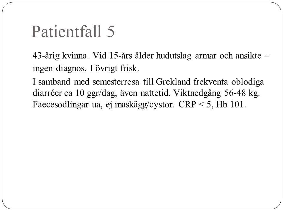 Patientfall 5 43-årig kvinna. Vid 15-års ålder hudutslag armar och ansikte – ingen diagnos. I övrigt frisk. I samband med semesterresa till Grekland f