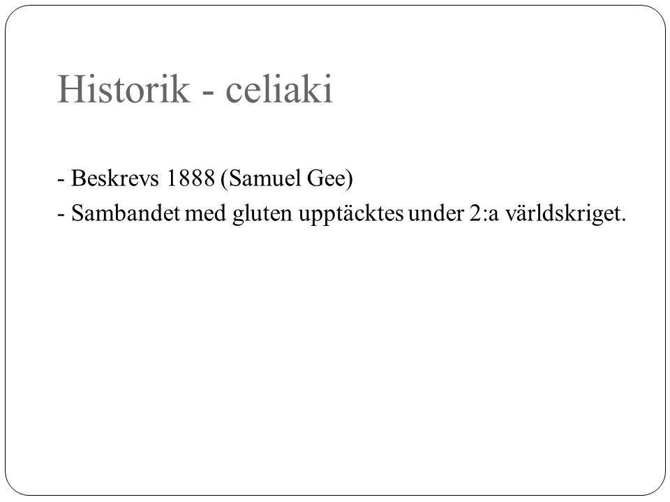 Historik - celiaki - Beskrevs 1888 (Samuel Gee) - Sambandet med gluten upptäcktes under 2:a världskriget.