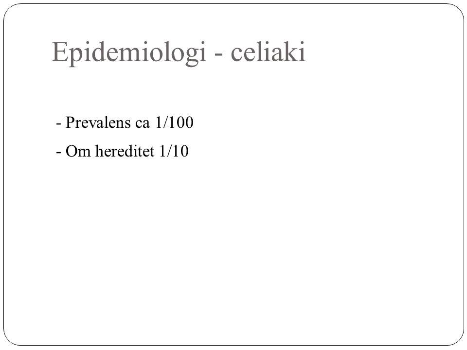 Epidemiologi - celiaki - Prevalens ca 1/100 - Om hereditet 1/10