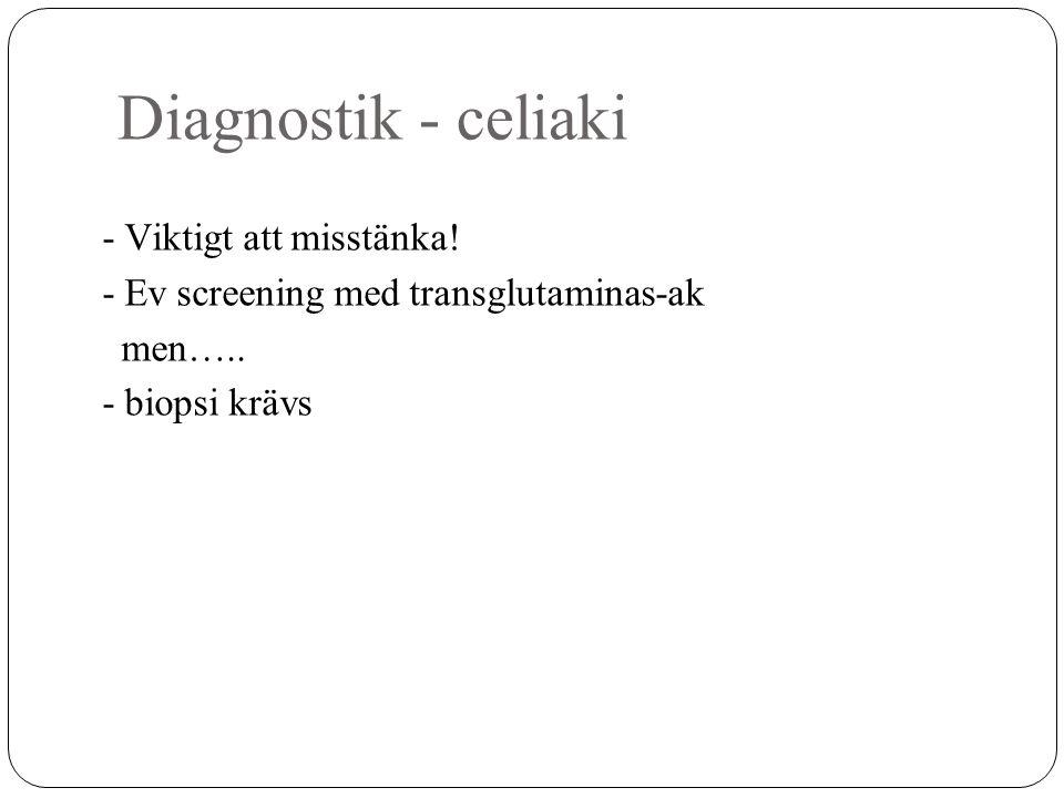 Diagnostik - celiaki - Viktigt att misstänka! - Ev screening med transglutaminas-ak men….. - biopsi krävs