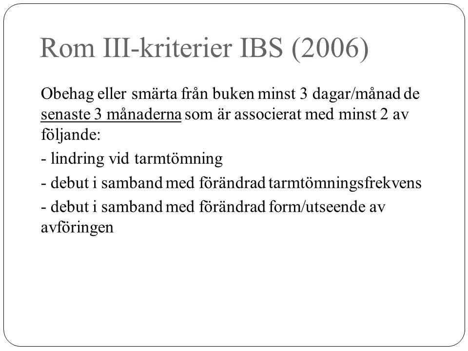 Rom III-kriterier IBS (2006) Stödjande kriterier: - >3 tarmtömningar/dag eller <3/vecka - avföringen: hård, klumpar, skummig, vattnig - krystning - bråttom till toaletten - känsla av ofullständig tömning - slem i avföringen - uppblåst i buken