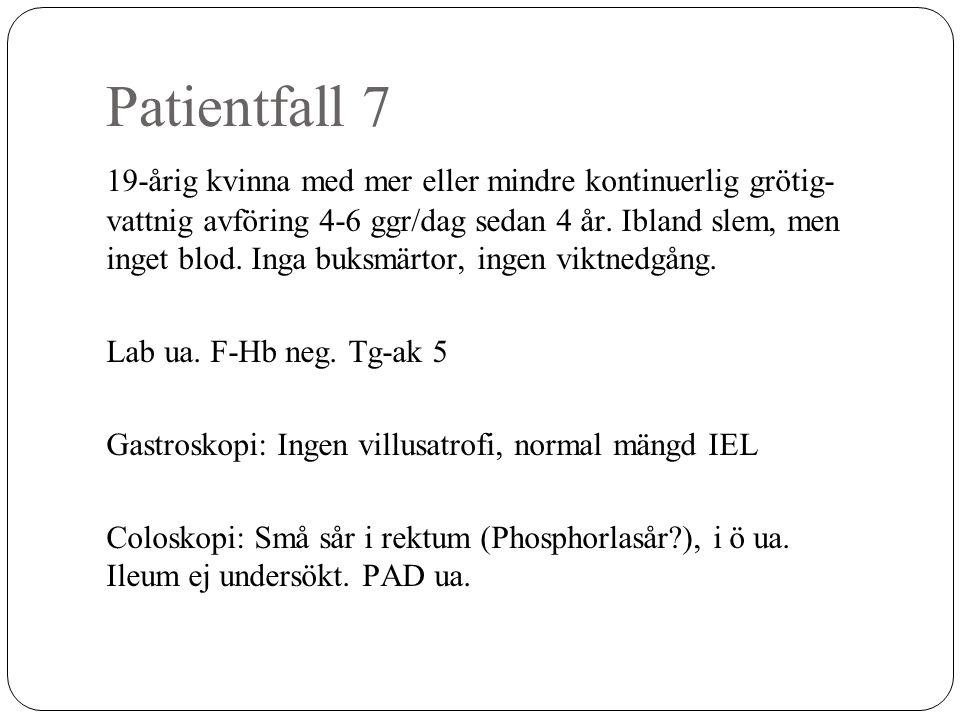 Patientfall 7 19-årig kvinna med mer eller mindre kontinuerlig grötig- vattnig avföring 4-6 ggr/dag sedan 4 år. Ibland slem, men inget blod. Inga buks