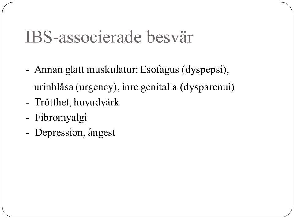 IBS-associerade besvär - Annan glatt muskulatur: Esofagus (dyspepsi), urinblåsa (urgency), inre genitalia (dysparenui) - Trötthet, huvudvärk - Fibromy