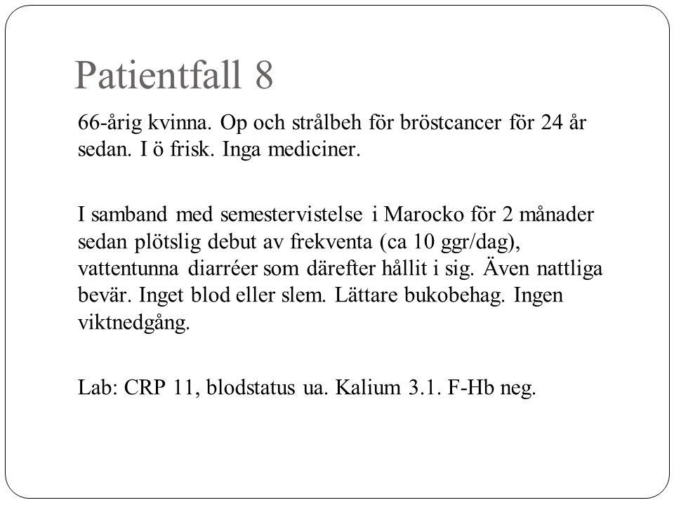 Patientfall 8 66-årig kvinna. Op och strålbeh för bröstcancer för 24 år sedan. I ö frisk. Inga mediciner. I samband med semestervistelse i Marocko för