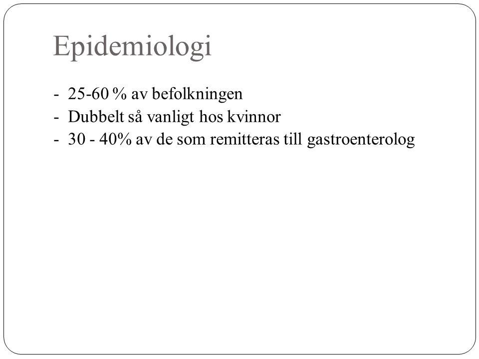 Epidemiologi - 25-60 % av befolkningen - Dubbelt så vanligt hos kvinnor -30 - 40% av de som remitteras till gastroenterolog