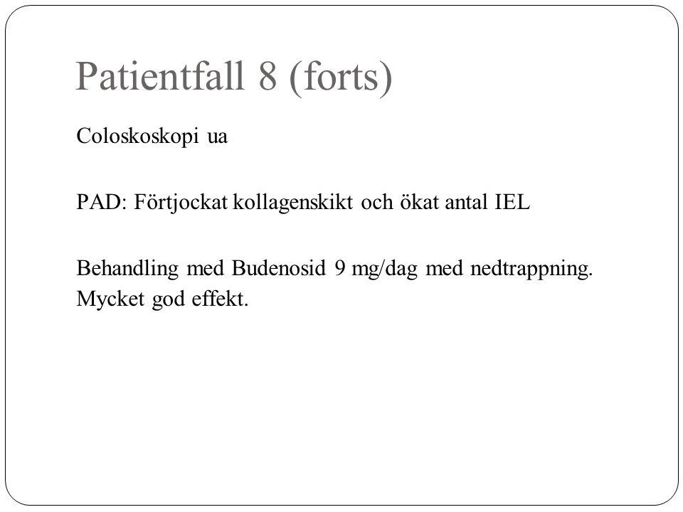 Patientfall 8 (forts) Coloskoskopi ua PAD: Förtjockat kollagenskikt och ökat antal IEL Behandling med Budenosid 9 mg/dag med nedtrappning. Mycket god
