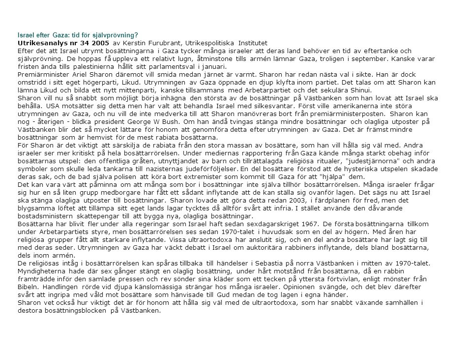 Israel efter Gaza: tid för självprövning? Utrikesanalys nr 34 2005 av Kerstin Furubrant, Utrikespolitiska Institutet Efter det att Israel utrymt bosät