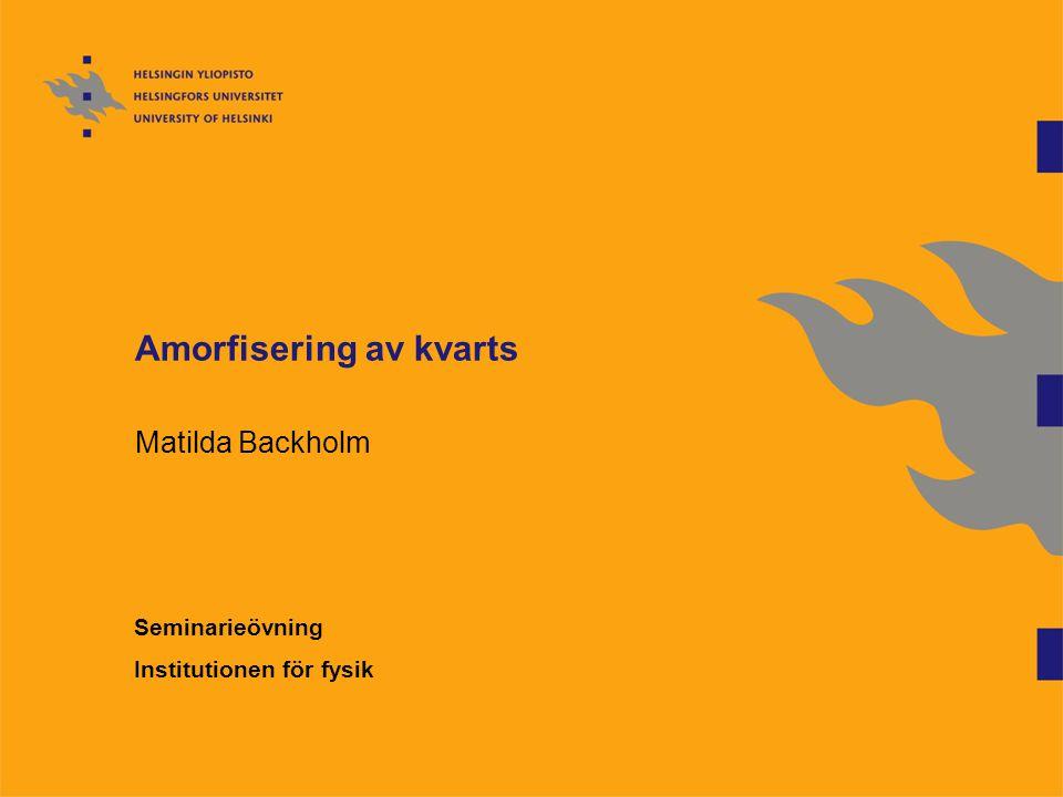 Amorfisering av kvarts Matilda Backholm Seminarieövning Institutionen för fysik