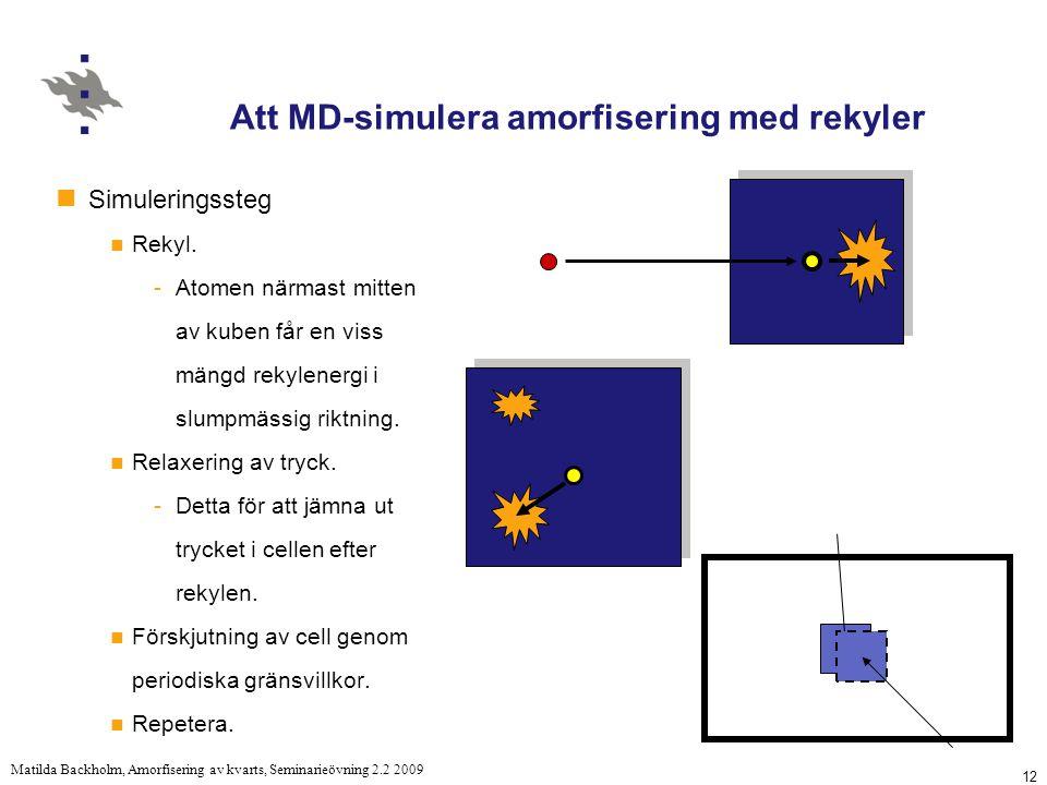 12 Matilda Backholm, Amorfisering av kvarts, Seminarieövning 2.2 2009 Att MD-simulera amorfisering med rekyler Simuleringssteg Rekyl.